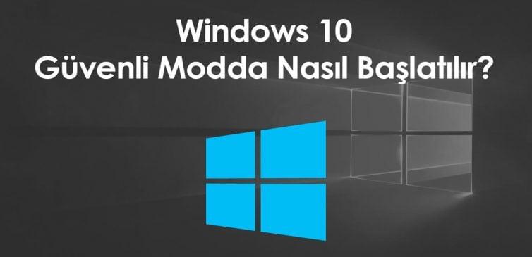 Windows 10 güvenli mod resimli anlatım